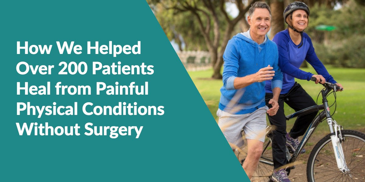How We Helped Over 200 Patients Heal From Painful Physical Conditions Without Surgery