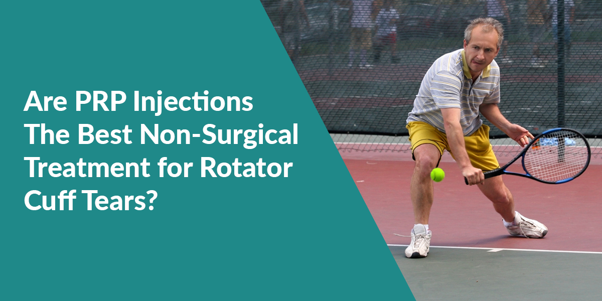 PRP Injections: The Best Non-Surgical Treatment For Rotator Cuff Tears?